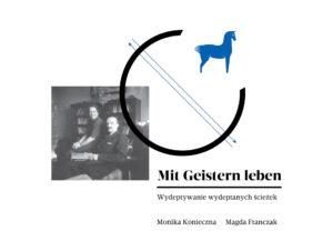 Mit Geistern Leben. Wydeptywanie Wydeptanych Ścieżek 2016–2017